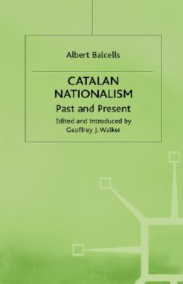 Catalan Nationalism: Past and Present, Balcells, Albert; Hall, trans Jacqueline