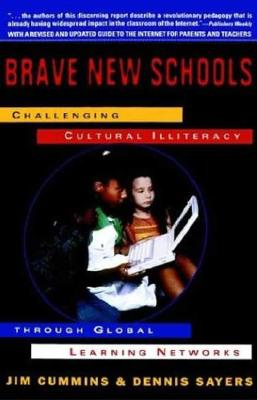 Brave New Schools: Challenging Cultural Illiteracy Through Global Learning Networks, Cummins, Jim; Sayers, Dennis