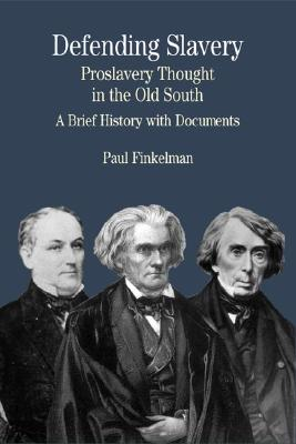 Image for Defending Slavery: Proslavery Thought in the Old South: A Brief History with Documents (The Bedford Series in History and Culture)