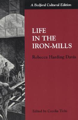 Life in the Iron Mills (Bedford Cultural Editions), Davis, Rebecca Harding; Tichi, Cecelia [Editor]