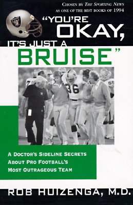 You're Okay, It's Just a Bruise: A Doctor's Sideline Secrets About Pro Football's Most Outrageous Team, Huizenga, Robert
