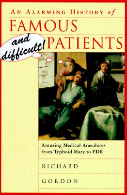 Image for An Alarming History of Famous and Difficult Patients: Amusing Medical Anecdotes from Typhoid Mary to FDR