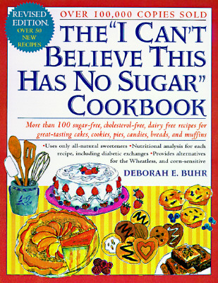"The ""I Can't Believe This Has No Sugar"" Cookbook, Buhr, Deborah E."