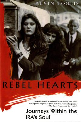 Rebel Hearts: Journeys Within the IRA's Soul, Kevin Toolis