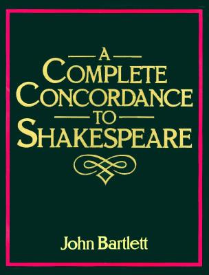 A Complete Concordance To Shakespeare, Bartlett, John