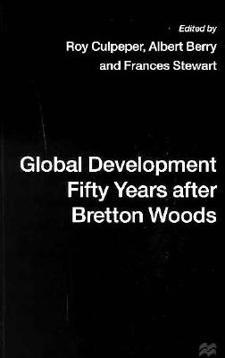 Image for Global Development Fifty Years After Bretton Woods: Essays in Honour of Gerald K. Helleiner