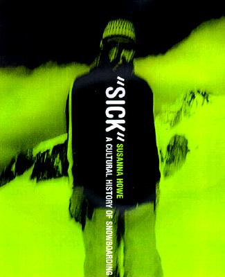 Image for (Sick): A Cultural History of Snowboarding