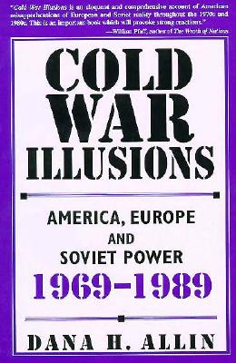 Cold War Illusions: America, Europe and Soviet Power, 1969-1989, Allin, Dana H.