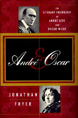 Image for Andre & Oscar: The Literary Friendship of Andre Gide and Oscar Wilde