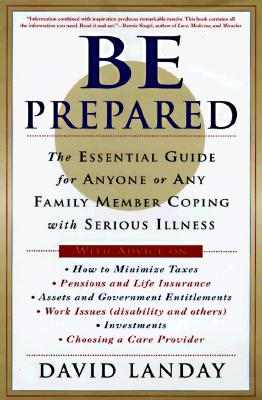 Image for Be Prepared: The Complete Financial, Legal, and Practical Guide to Living with Cancer, HIV, and other Life-Challenging Conditions