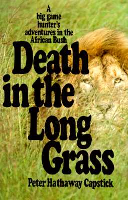 Death in the Long Grass: A Big Game Hunter's Adventures in the African Bush, Peter H. Capstick