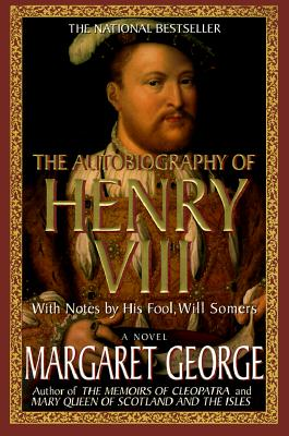 Image for Autobiography of Henry VIII : With Notes by His Fool, Will Somers : A Novel