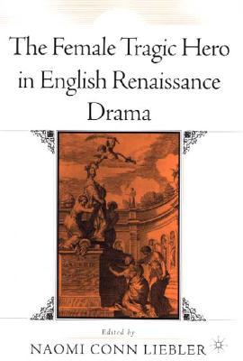Image for The Female Tragic Hero in English Renaissance Drama