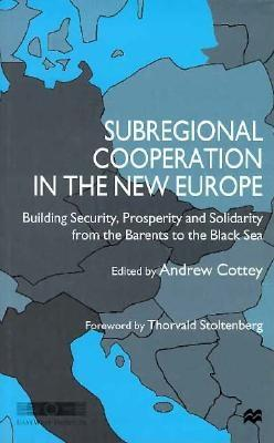 Image for Subregional Cooperation in the New Europe: Building Security, Prosperity and Solidarity from the Barents to the Black Sea