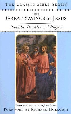 Image for The Great Sayings of Jesus: Proverbs, Parables and Prayers (Classic Bible Series)