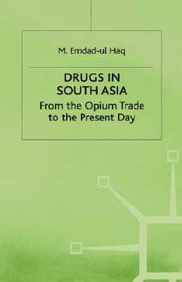 Image for Drugs in South Asia: From the Opium Trade to the Present Day