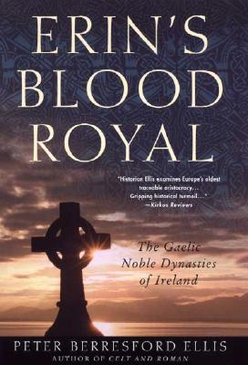 Erin's Blood Royal: the Noble Gaelic Dynasties of Ireland, Berresford Ellis, Peter