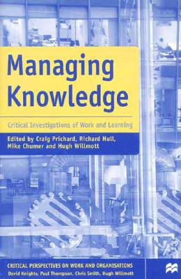 Image for Managing Knowledge: Critical Investigations of Work and Learning (Critical Perspectives on Work and Employment)