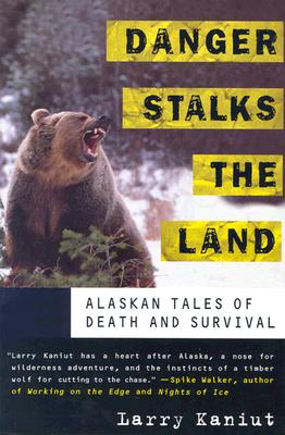Danger Stalks the Land: Alaskan Tales of Death and Survival, Kaniut, Larry
