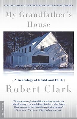 My Grandfather's House: A Genealogy of Doubt and Faith, Clark, Robert