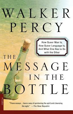 The Message in the Bottle : How Queer Man Is, How Queer Language Is, and What One Has to Do With the Other, WALKER PERCY