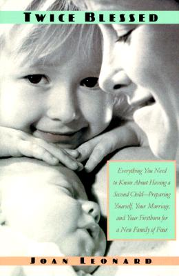 Image for Twice Blessed: Everything You Need To Know About Having A Second Child-- Preparing Yourself, Your Marriage, And Your Firstborn For A New Family Of Four