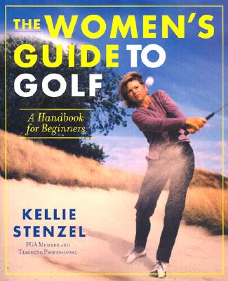 The Women's Guide to Golf: A Handbook for Beginners, Stenzel, Kellie