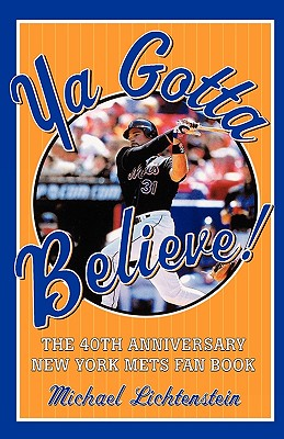 Image for Ya Gotta Believe!: The 40th Anniversary New York Mets Fan Book