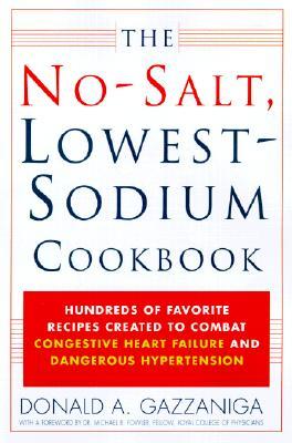The No-Salt, Lowest-Sodium Cookbook, Gazzaniga, Donald A.