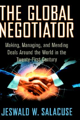 Image for The Global Negotiator: Making, Managing and Mending Deals Around the World in the Twenty-First Century