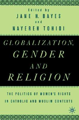 Image for Globalization, Gender, and Religion: The Politics of Women's Rights in Catholic and Muslim Contexts