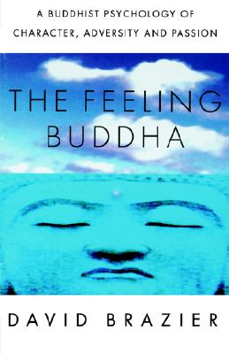 Image for Feeling Buddha: A Buddhist Psychology of Character, Adversity and Passion