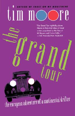 The Grand Tour: The European Adventure of a Continental Drifter, Tim Moore