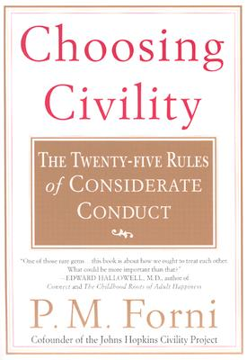 Choosing Civility: The Twenty-Five Rules of Considerate Conduct, Forni, P. M.