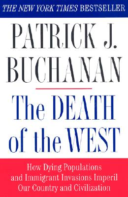 The Death of the West: How Dying Populations and Immigrant Invasions Imperil Our Country and Civilization, Patrick J. Buchanan