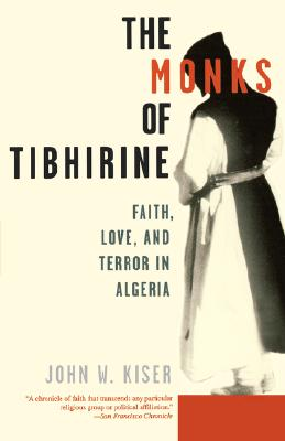 MONKS OF TIBHIRINE : FAITH  LOVE  AND TE, JOHN W. KISER