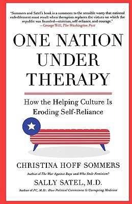 One Nation Under Therapy: How the Helping Culture Is Eroding Self-reliance, Satel, Sally M.D.;Satel, Sally L.