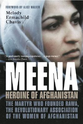 Meena, Heroine of Afghanistan: The Martyr Who Founded RAWA, the Revolutionary Association of the Women of Afghanistan, Chavis, Melody Ermachild