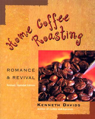 Home Coffee Roasting, Revised, Updated Edition: Romance and Revival, Davids, Kenneth