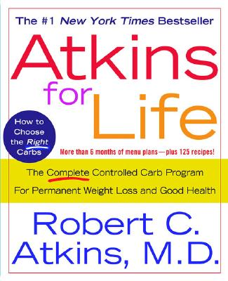 ATKINS FOR LIFE COMPLETE CONTROLLED CARB PROGRAM FOR PERMANENT WEIGHT LOSS & GOOD HEALTH, ATKINS, ROBERT