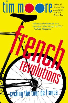 French Revolutions: Cycling the Tour de France, Moore, Tim