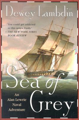 Sea of Grey: An Alan Lewrie Naval Adventure (Alan Lewrie Naval Adventures), Dewey Lambdin