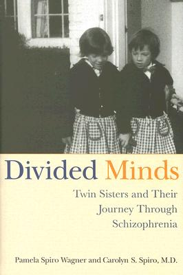 Divided Minds: Twin Sisters and Their Journey Through Schizophrenia, Carolyn Spiro, Pamela Spiro Wagner