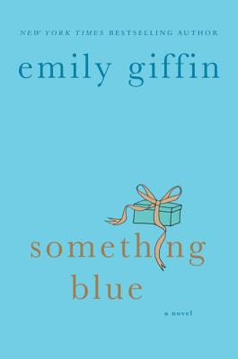 Something Blue: A Novel, Giffin, Emily