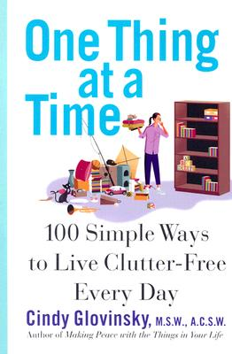 One Thing At a Time: 100 Simple Ways to Live Clutter-Free Every Day, Cindy Glovinsky