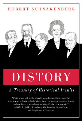 Distory: A Treasury of Historical Insults, Robert Schnakenberg