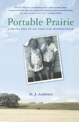 Portable Prairie: Confessions of an Unsettled Midwesterner, Andersen, M. J.