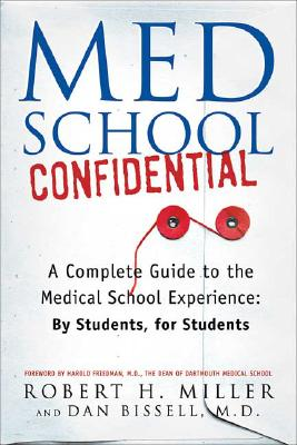 Med School Confidential: A Complete Guide to the Medical School Experience: By Students, for Students, Robert H. Miller, Dan Bissell M.D.
