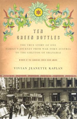 Image for Ten Green Bottles: The True Story of One Family's Journey from War-torn Austria to the Ghettos of Shanghai