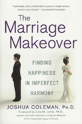 The Marriage Makeover: Finding Happiness in Imperfect Harmony, Joshua Coleman